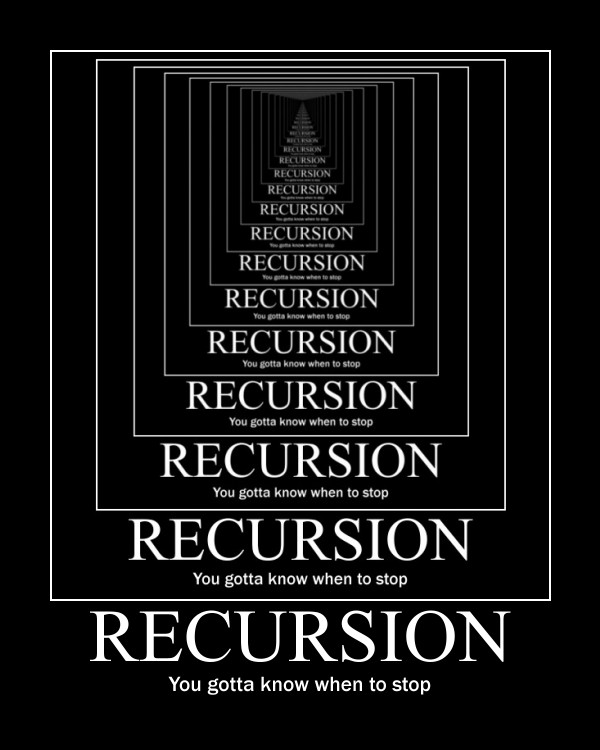 Recursion - You gotta know when to stop
